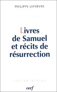 """Philippe Lefebvre - Livres de Samuel et récits de résurrection - Le messie ressuscité """"selon les Ecritures""""."""