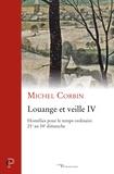 Michel Corbin - Louange et veille IV - Homélies pour temps ordinaire - 21e au 34e dimanche.