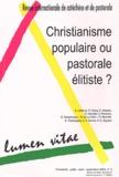 Solange Lefebvre et François Moog - Lumen Vitae Volume 58 N° 3, Sept : Christianisme populaire ou pastorale élitiste ?.