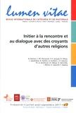 Bruno Demers - Lumen Vitae Volume 72 N° 3, sept : Initier à la rencontre et au dialogue avec les croyants d'autres religions : pratiques, bilans, perspectives.