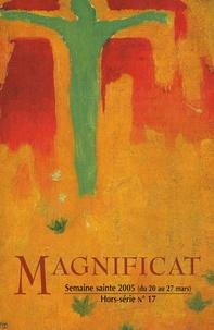 Bernadette Mélois et  Collectif - Magnificat Grand format Hors-série N° 17 : Semaine sainte 2005 (du 20 au 27 mars).