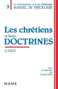 Cerit - Manuel de théologie / sous la dir. de Joseph Doré  Tome 3 - Les Chrétiens et leurs doctrines.
