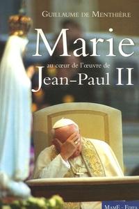 Guillaume de Menthière - Marie - Au coeur de l'oeuvre de Jean-Paul II.