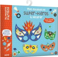 Julie Mercier - Mes masques de super-héros à décorer - Avec 4 masques à réaliser, des autocollants brillants, en mousse et colorés.