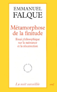 Emmanuel Falque - Métamorphose de la finitude - Essai philosophique sur la naissance et la résurrection.