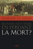 Damien Le Guay - Qu'avons-nous perdu en perdant la mort ?.