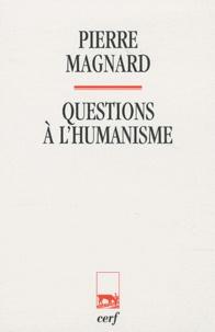 Pierre Magnard - Questions à l'humanisme.