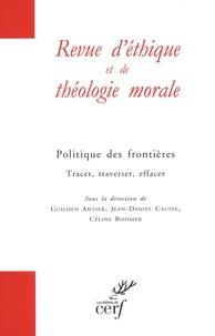 Guilhen Antier et Jean-Daniel Causse - Revue d'éthique et de théologie morale Hors-série N° 14, se : Politique des frontières - Tracer, traverser, effacer.