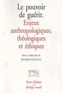 Jean-Marie Gueullette - Revue d'éthique et de théologie morale  : Le pouvoir de guérir - Enjeux anthropologiques, théologiques et éthiques.