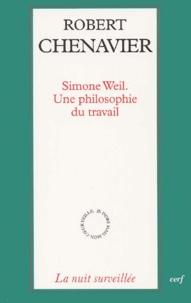 Robert Chenavier - Simone Weil. - Une philosophie du travail.