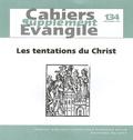 Jacques Briend et Gilbert Dahan - Supplément aux Cahiers Evangile N° 134, Décembre 200 : Les tentations du Christ au désert - (Mt 4, 1-11 ; Mc 1, 12-13 ; LC 4,1-13).