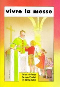 Pierre-Marie Dumont - Tilt N° 30 : Vivre la messe - Pour célébrer Jésus-Christ le dimanche.