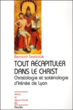 Bernard Sesboüé - Tout récapituler dans le Christ. - Christologie et sotériologie d'Irénée de Lyon.