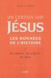 John-P Meier - Un certain Juif, Jésus, les données de l'histoire - Tome 1, Les sources, les origines, les dates.