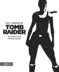 Meagan Marie - Tout l'univers de Tomb Raider - Explorer le passé, préparer l'avenir.
