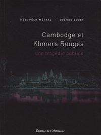 Méas Pech-Métral et Georges Bogey - Cambodge et Khmers rouges - Une tragédie oubliée 1975-1979.