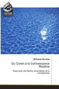Mébarek Boublal - Du Coran à la Connaissance Relative.