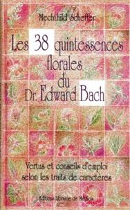 Mechthild Scheffer - Les 38 quintessences florales du Dr Edward Bach - Vertus et conseils d'emploi selon les traits de caractères.