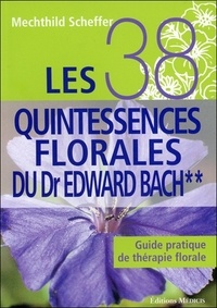 Mechthild Scheffer - Les 38 quintessences florales du Dr Edward Bach - Guide pratique de thérapie florale.