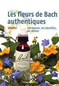 Mechthild Scheffer - Les fleurs de Bach authentiques - Les trouver, les reconnaître et les utiliser.