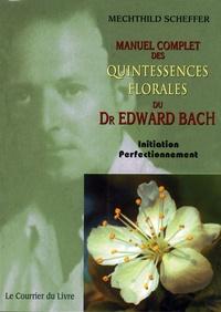 Mechthild Scheffer - Manuel complet des Quintessences florales du Dr Edward Bach - Initiation - Perfectionnement.