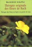 Mechthild Scheffer - Thérapie originale des fleurs de Bach.