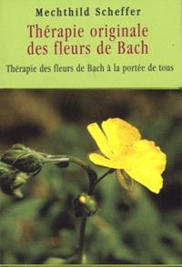 Thérapie originale des fleurs de Bach - Mechthild Scheffer |