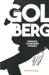"""Mécislas Golberg - Disgrâce couronnée d'épines, journal d'un homme qui meurt - Suivi d'un choix de lettres, de """"Dans la contagion de Méclisas Golberg"""" d'André Rouveyre (1922), et d'un Envoi (Aux """"littérateurs"""" parisiens) """"je voudrais...""""."""