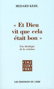 Medard Kehl - Et Dieu vit que cela était bon - Une théologie de la création.