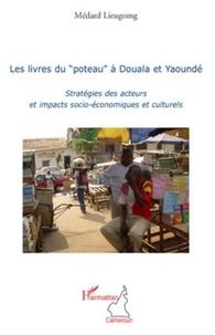 """Médard Lieugomg - Les livres du """"poteau"""" à Douala et Yaoundé - Stratégies des acteurs et impacts socio-économiques et culturels."""