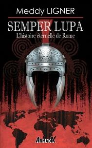 Meddy Ligner - Semper lupa - L'histoire éternelle de Rome.