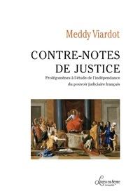 Meddy Viardot - Contre-notes de justice - Prolégomènes à l'étude de l'indépendance du pouvoir judiciaire français.
