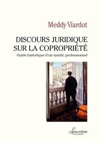 Meddy Viardot - Discours juridique sur la copropriété - Guide historique d'un syndic professionnel.