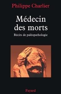 Médecin des morts - Récits de paléopathologie.