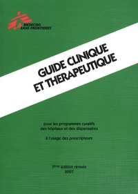 Médecins sans frontières - Guide clinique et thérapeutique - Pour les programmes curatifs des hôpitaux et des dispensaires à l'usage des prescripteurs.