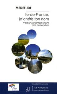 MEDEF - Ile-de-France, je chéris ton nom - Valeurs et propositions des entreprises.
