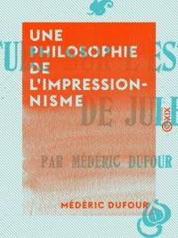 Médéric Dufour - Une philosophie de l'impressionnisme.
