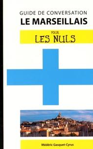 Médéric Gasquet-Cyrus - Le marseillais pour les nuls - Guide de conversation.