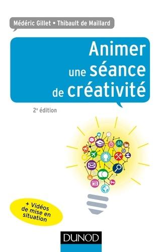 Animer une séance de créativité - Médéric Gillet, Thibault de Maillard - Format PDF - 9782100746163 - 11,99 €