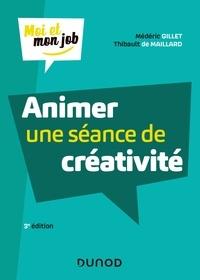 Médéric Gillet et Thibault De maillard - Animer une séance de créativité - 3e éd..