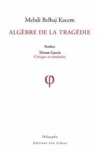 Medhi Belhaj Kacem - Algèbre de la tragédie.