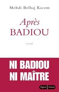 Medhi Belhaj Kacem - Après badiou.