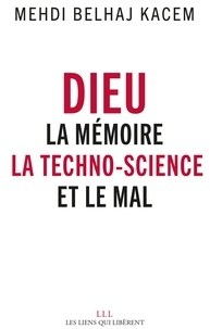 Medhi Belhaj Kacem - Dieu - La mémoire, la techno-science et le Mal.