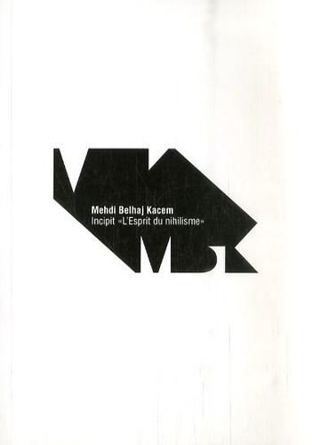 """Medhi Belhaj Kacem - Incipit """"L'Esprit du nihilisme""""."""