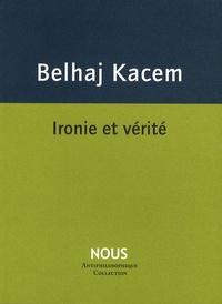 Medhi Belhaj Kacem - L'esprit du nihilisme - Tome 1, Ironie et vérité.