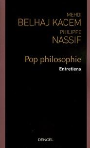 Medhi-Belhaj Kacem et Philippe Nassif - Pop philosophie - Entretiens.