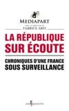 Mediapart et Fabrice Arfi - La République sur écoute - Chroniques d'une France sous surveillance.