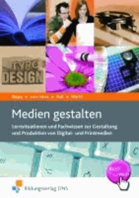 Medien gestalten - Lernsituationen und Fachwissen zur Gestaltung und Produktion von Digital- und Printmedien Lehr-/Fachbuch.