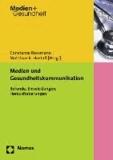 Medien und Gesundheitskommunikation - Befunde, Entwicklungen, Herausforderungen.