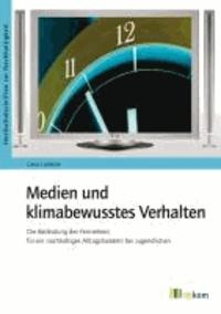 Medien und klimabewusstes Verhalten - Die Bedeutung des Fernsehens für ein nachhaltiges Alltagshandeln bei Jugendlichen.